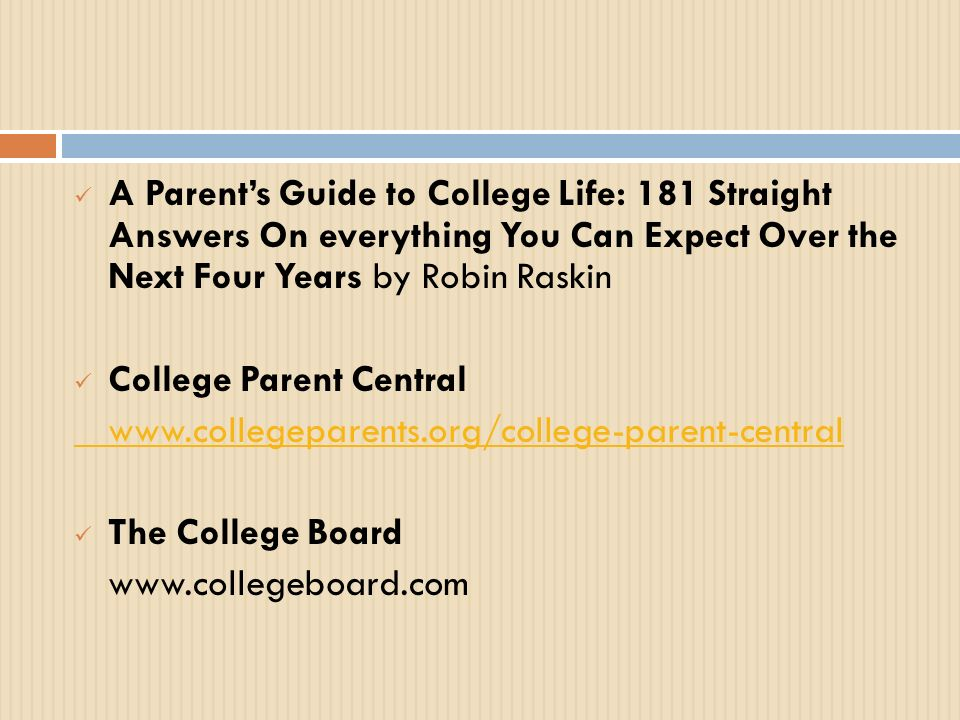A Parents Guide to College Life: 181 Straight Answers On everything You Can Expect Over the Next Four Years by Robin Raskin College Parent Central www