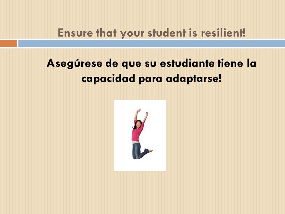 Ensure that your student is resilient! Asegúrese de que su estudiante tiene la capacidad para adaptarse!