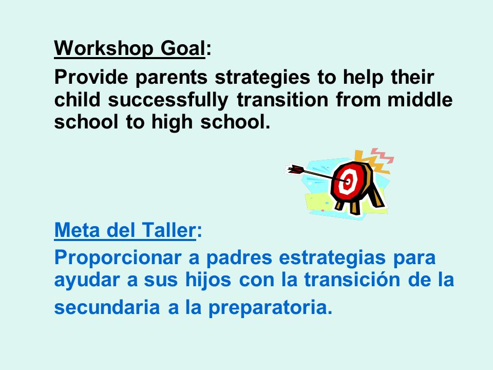 Workshop Goal: Provide parents strategies to help their child successfully transition from middle school to high school.