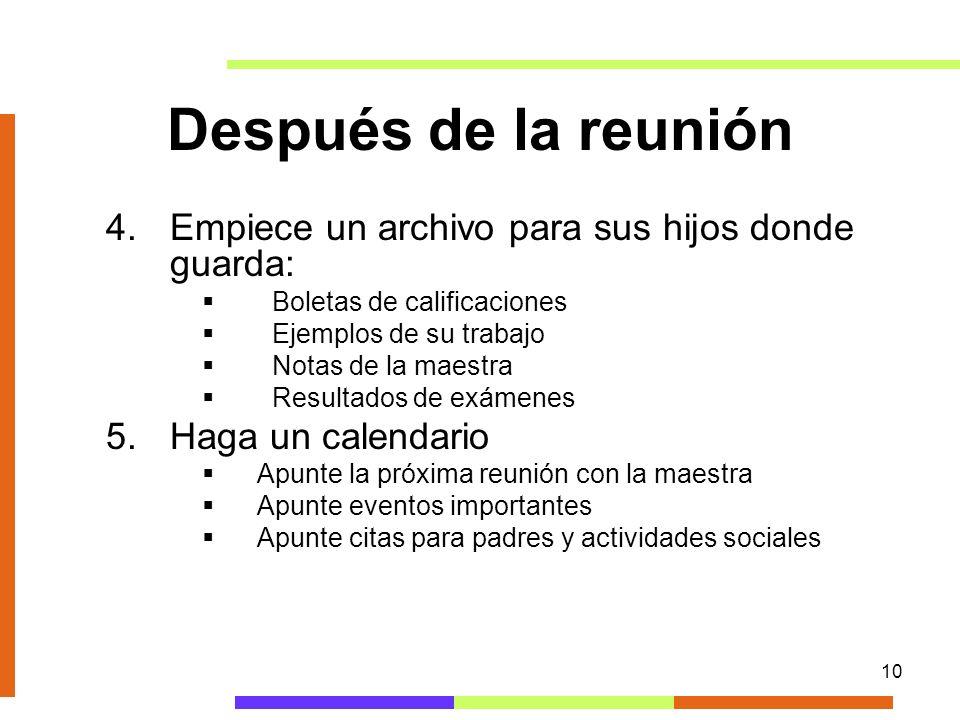 10 Después de la reunión 4.Empiece un archivo para sus hijos donde guarda: Boletas de calificaciones Ejemplos de su trabajo Notas de la maestra Result