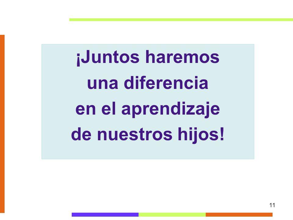 11 ¡Juntos haremos una diferencia en el aprendizaje de nuestros hijos!