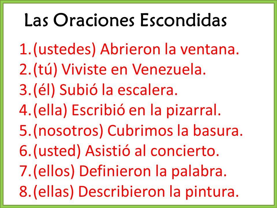 1.(ustedes) Abrieron la ventana. 2.(tú) Viviste en Venezuela. 3.(él) Subió la escalera. 4.(ella) Escribió en la pizarral. 5.(nosotros) Cubrimos la bas