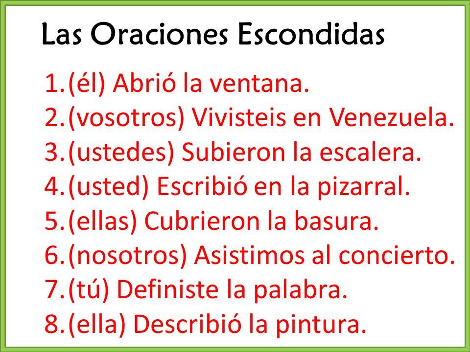 1.(él) Abrió la ventana. 2.(vosotros) Vivisteis en Venezuela. 3.(ustedes) Subieron la escalera. 4.(usted) Escribió en la pizarral. 5.(ellas) Cubrieron