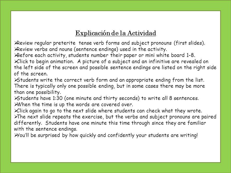 Explicación de la Actividad Review regular preterite tense verb forms and subject pronouns (first slides). Review verbs and nouns (sentence endings) u