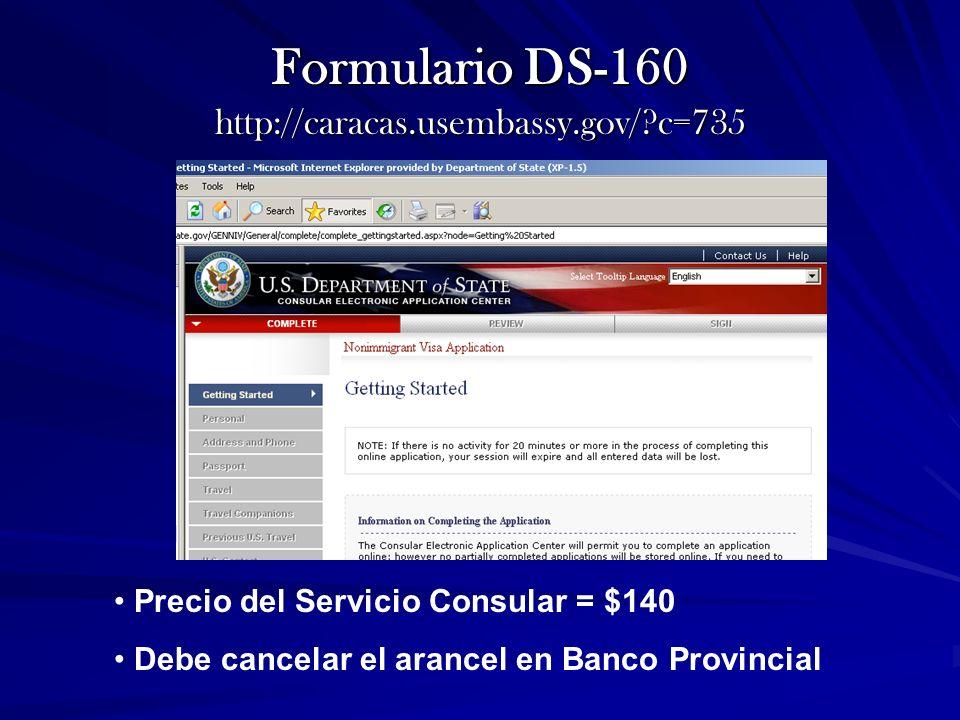 Formulario DS-160 http://caracas.usembassy.gov/?c=735 Precio del Servicio Consular = $140 Debe cancelar el arancel en Banco Provincial