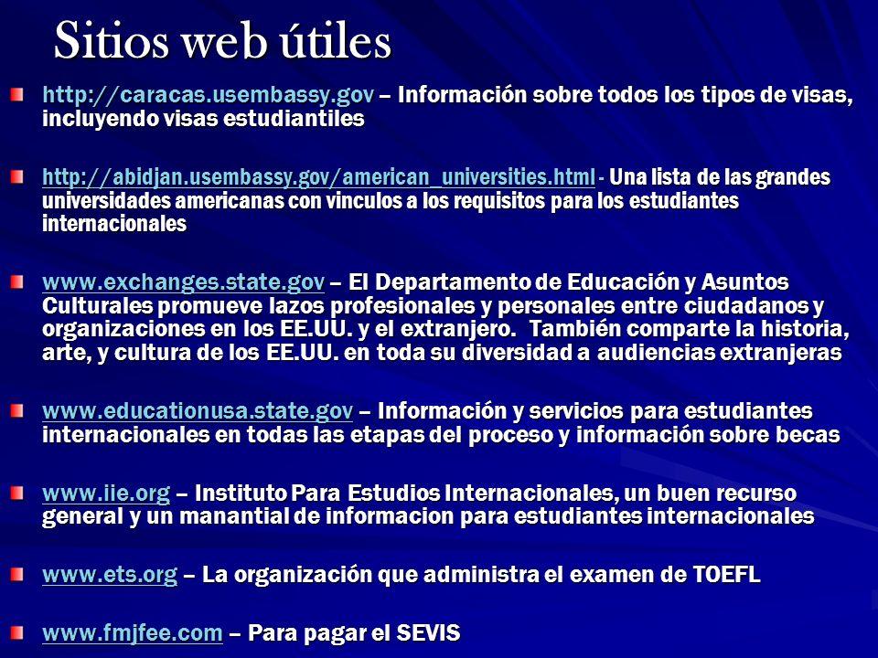 Sitios web útiles http://caracas.usembassy.gov – Información sobre todos los tipos de visas, incluyendo visas estudiantiles http://abidjan.usembassy.g