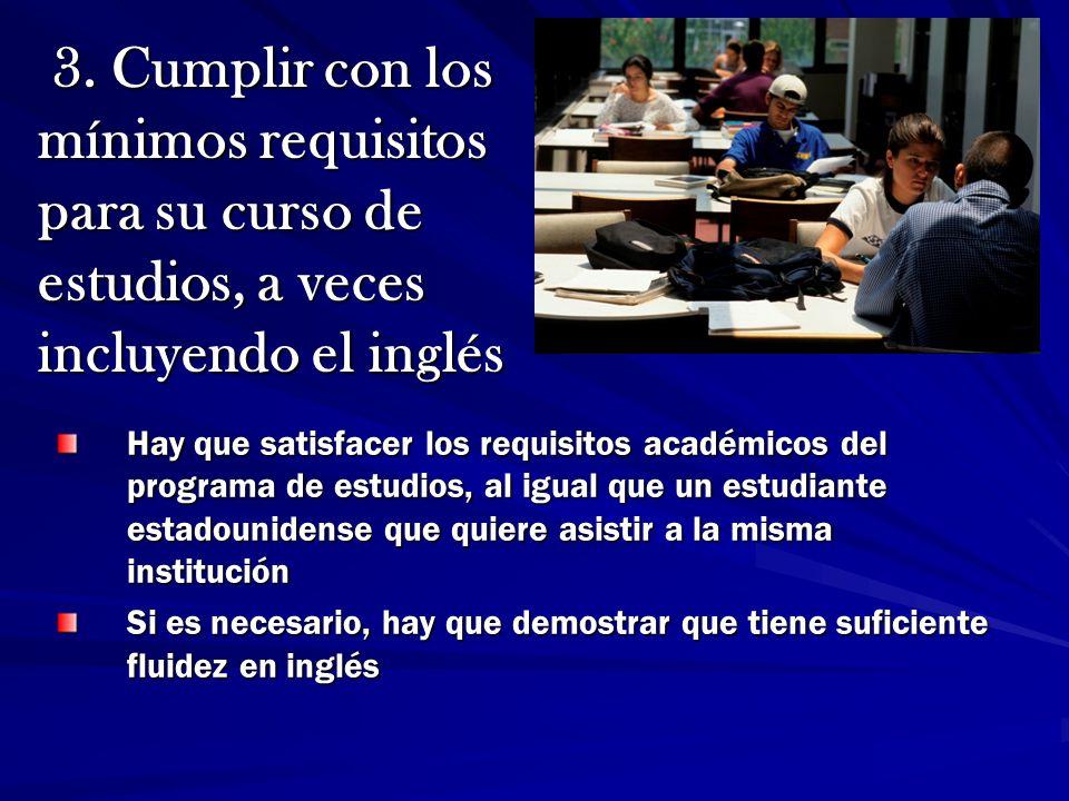 Hay que satisfacer los requisitos académicos del programa de estudios, al igual que un estudiante estadounidense que quiere asistir a la misma institu