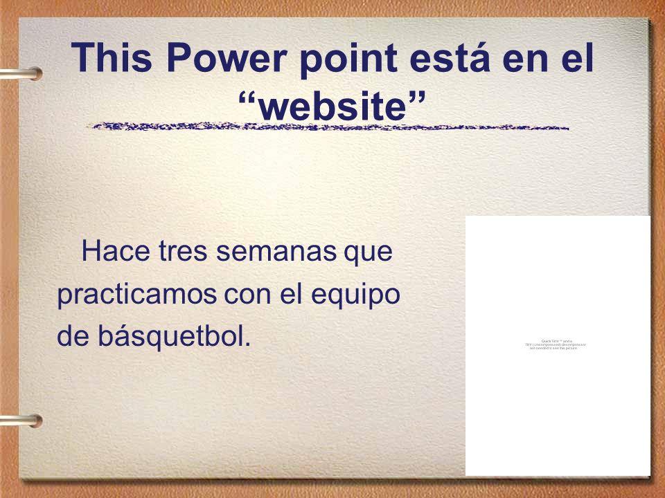 This Power point está en el website Hace tres semanas que practicamos con el equipo de básquetbol.