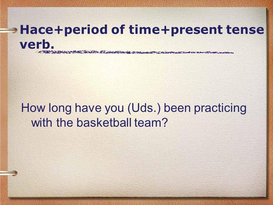 Recuerda ¿Cuánto tiempo+ hace que + present tense verb?