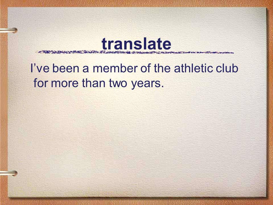 translate Ive been a member of the athletic club for more than two years.