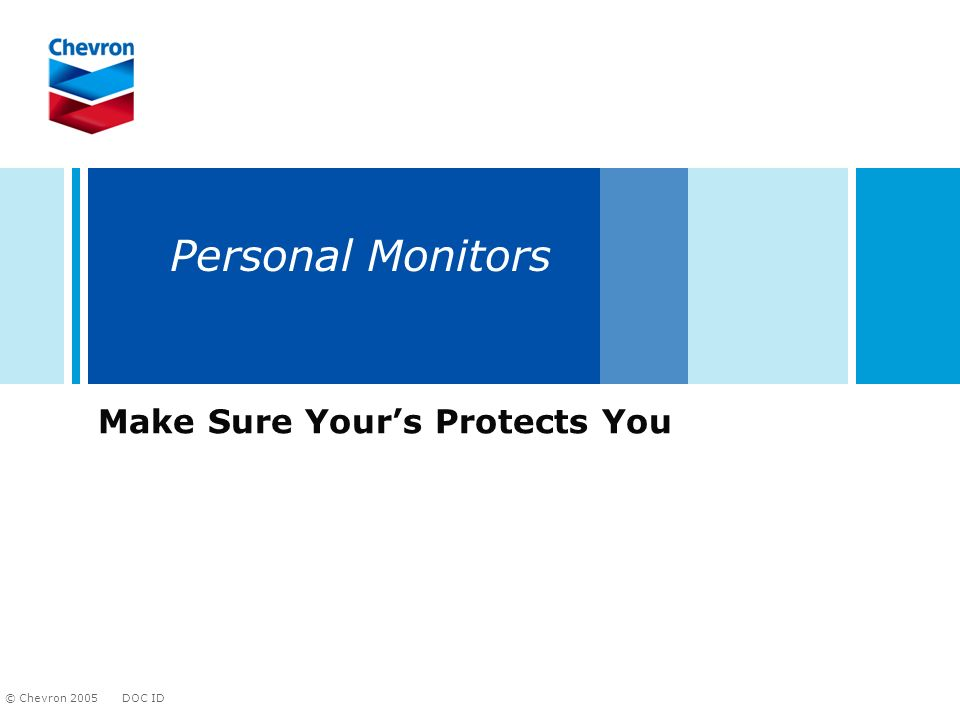 DOC ID © Chevron 2005 Personal Monitors Make Sure Yours Protects You