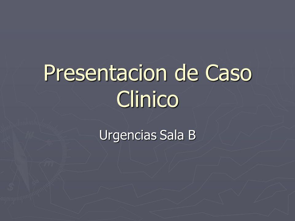 Presentacion de Caso Clinico Urgencias Sala B