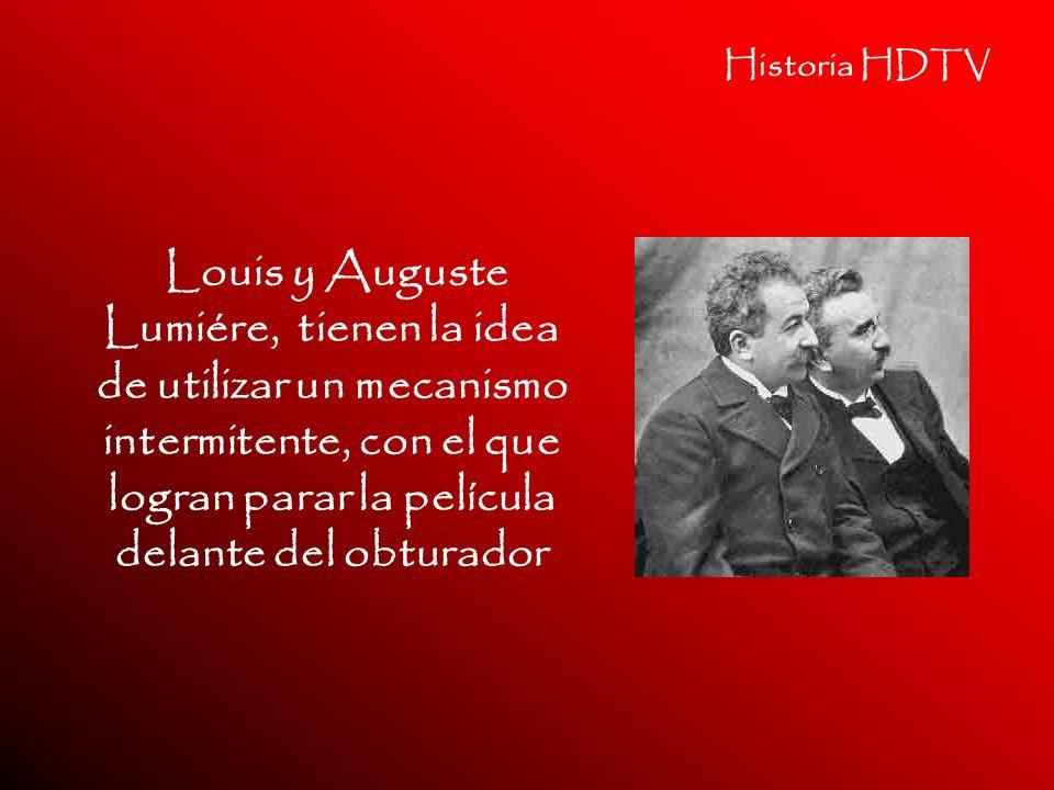 Historia HDTV Louis y Auguste Lumiére, tienen la idea de utilizar un mecanismo intermitente, con el que logran parar la película delante del obturador