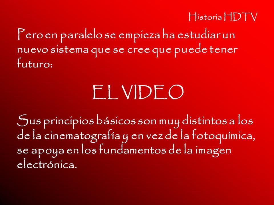 Historia HDTV Pero en paralelo se empieza ha estudiar un nuevo sistema que se cree que puede tener futuro: EL VIDEO Sus principios básicos son muy dis