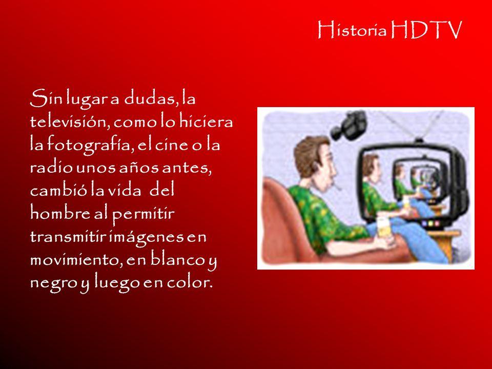 Historia HDTV Sin lugar a dudas, la televisión, como lo hiciera la fotografía, el cine o la radio unos años antes, cambió la vida del hombre al permit