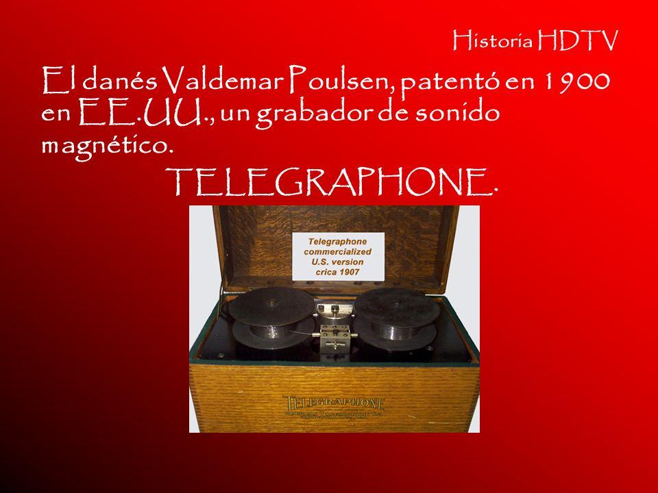 Historia HDTV El danés Valdemar Poulsen, patentó en 1900 en EE.UU., un grabador de sonido magnético. TELEGRAPHONE.