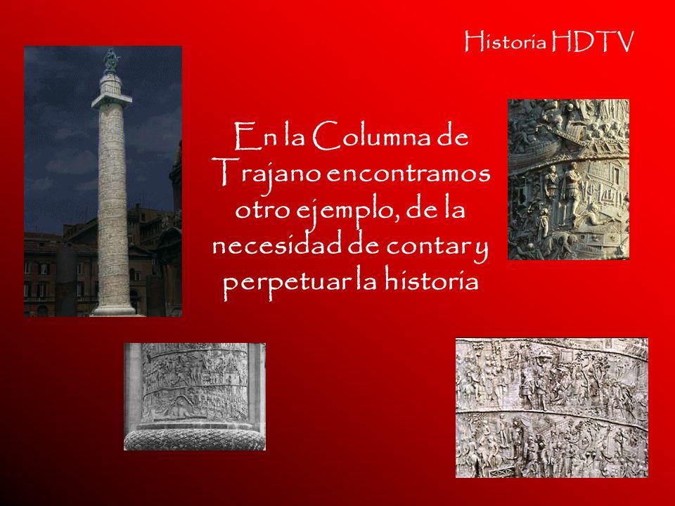 Historia HDTV En la Columna de Trajano encontramos otro ejemplo, de la necesidad de contar y perpetuar la historia