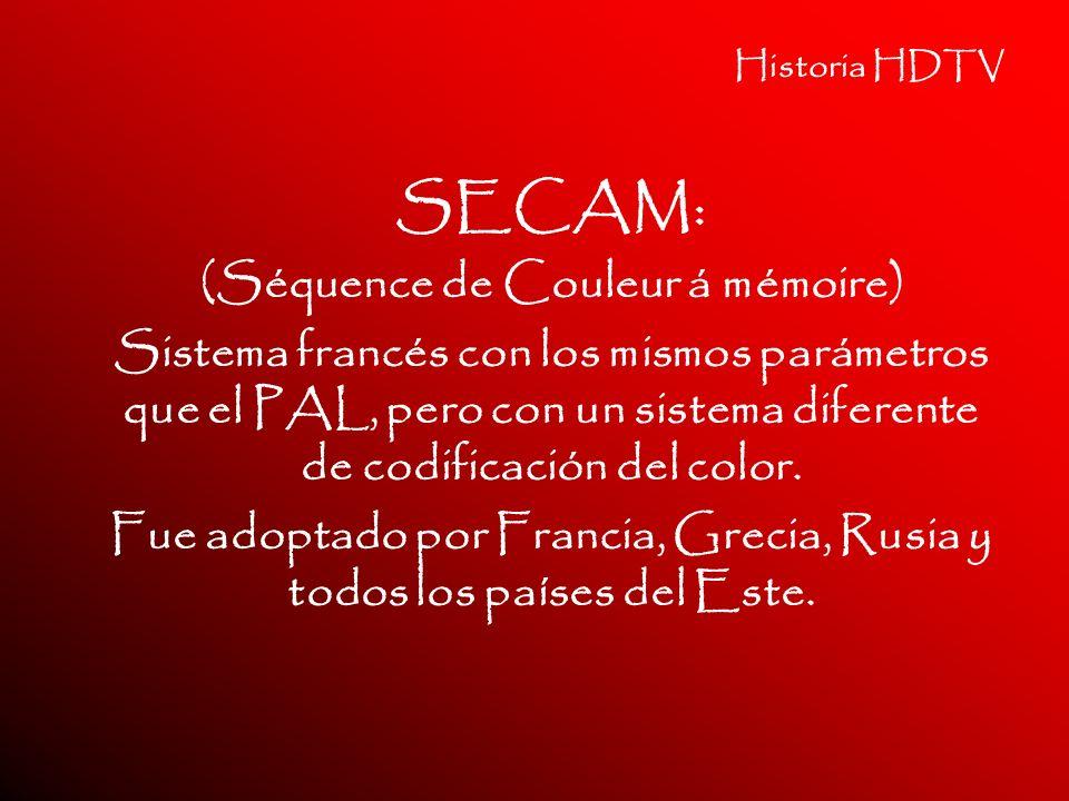 Historia HDTV SECAM: (Séquence de Couleur á mémoire) Sistema francés con los mismos parámetros que el PAL, pero con un sistema diferente de codificaci