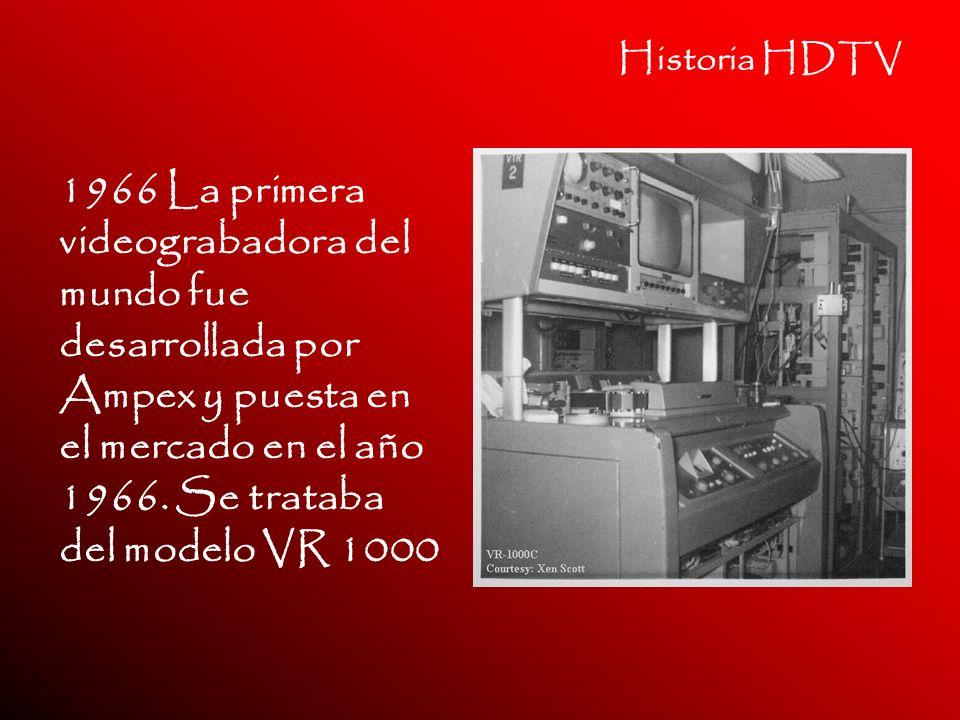 Historia HDTV 1966 La primera videograbadora del mundo fue desarrollada por Ampex y puesta en el mercado en el año 1966. Se trataba del modelo VR 1000