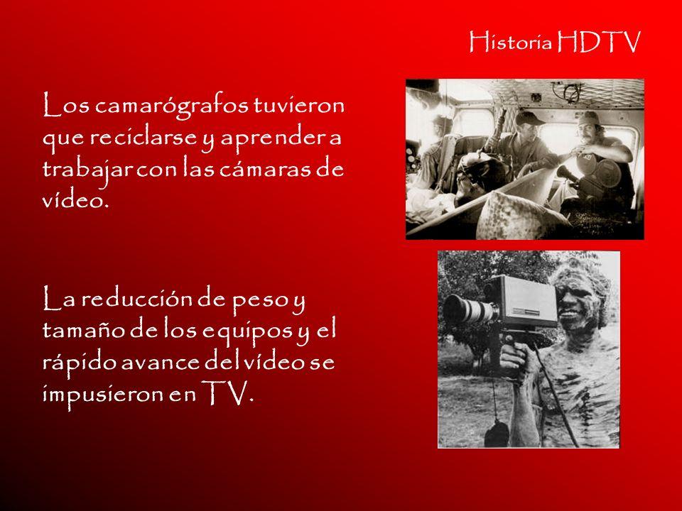 Historia HDTV Los camarógrafos tuvieron que reciclarse y aprender a trabajar con las cámaras de vídeo. La reducción de peso y tamaño de los equipos y
