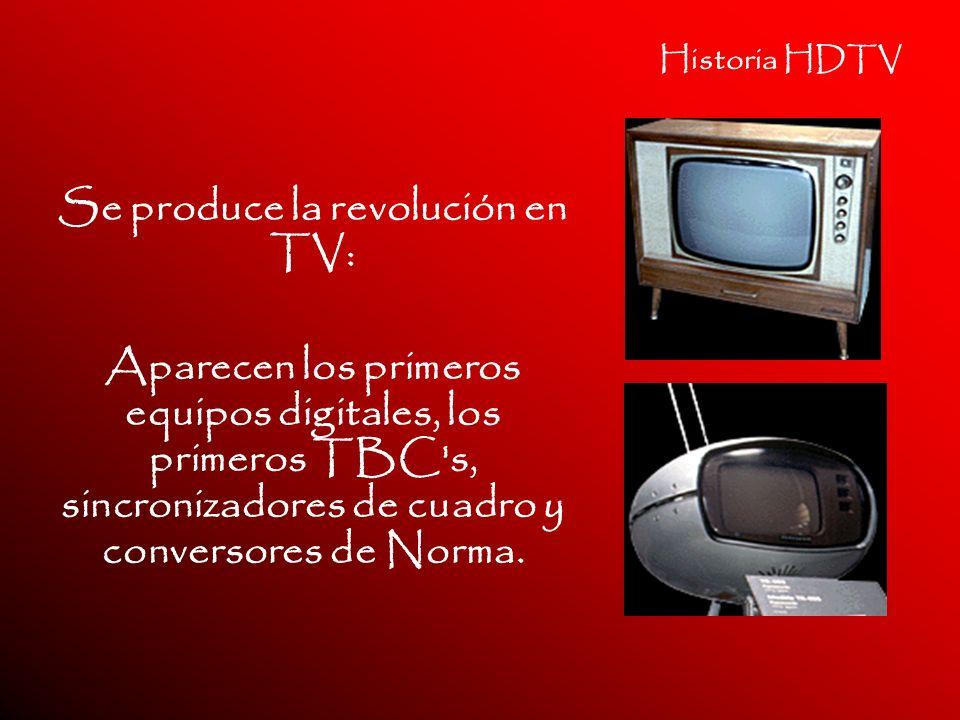 Historia HDTV Se produce la revolución en TV: Aparecen los primeros equipos digitales, los primeros TBC's, sincronizadores de cuadro y conversores de