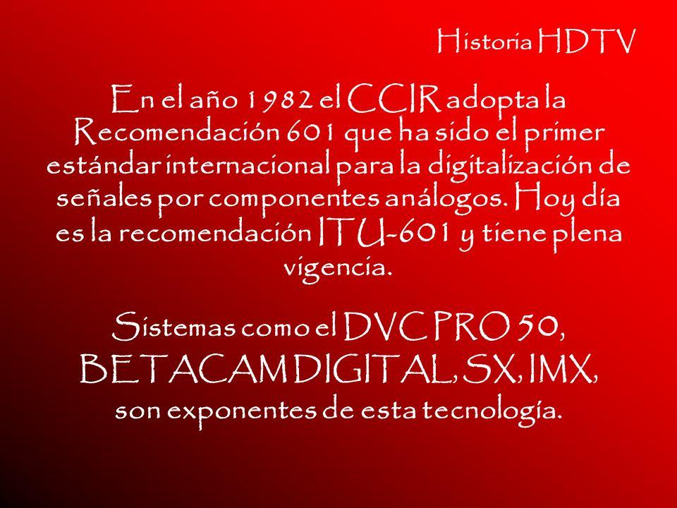 Historia HDTV En el año 1982 el CCIR adopta la Recomendación 601 que ha sido el primer estándar internacional para la digitalización de señales por co