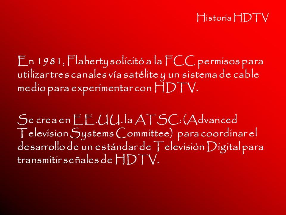 Historia HDTV En 1981, Flaherty solicitó a la FCC permisos para utilizar tres canales vía satélite y un sistema de cable medio para experimentar con H