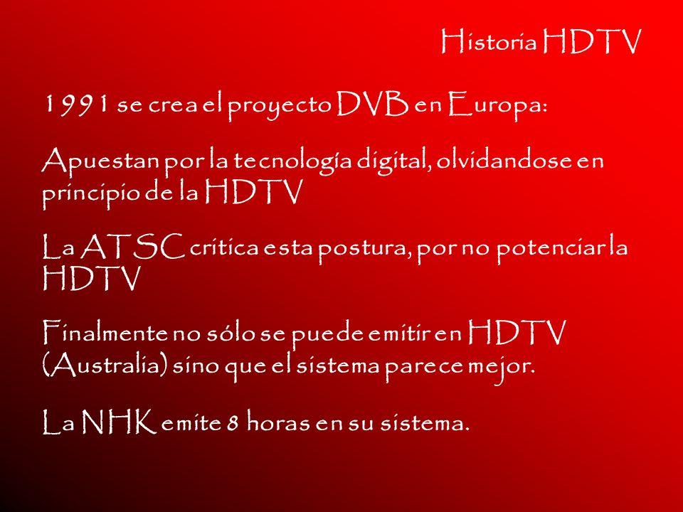 Historia HDTV 1991 se crea el proyecto DVB en Europa: Apuestan por la tecnología digital, olvidandose en principio de la HDTV La ATSC critica esta pos