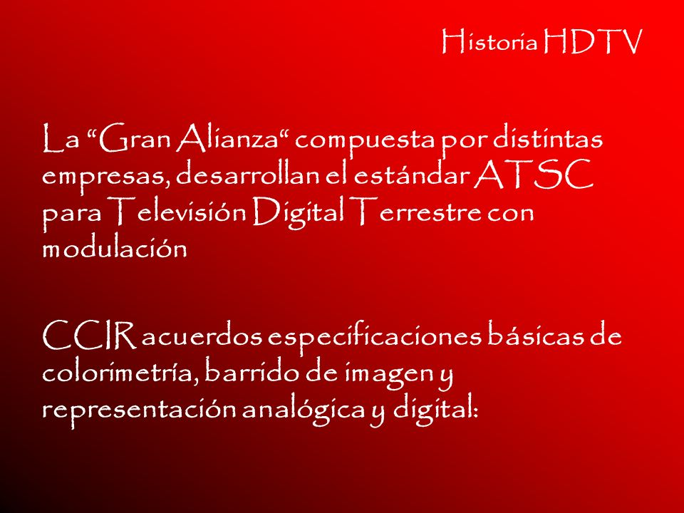 Historia HDTV La Gran Alianza compuesta por distintas empresas, desarrollan el estándar ATSC para Televisión Digital Terrestre con modulación CCIR acu