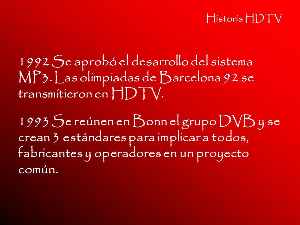 Historia HDTV 1992 Se aprobó el desarrollo del sistema MP3. Las olimpiadas de Barcelona 92 se transmitieron en HDTV. 1993 Se reúnen en Bonn el grupo D