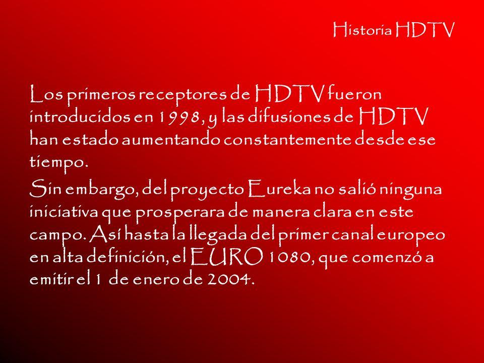 Historia HDTV Los primeros receptores de HDTV fueron introducidos en 1998, y las difusiones de HDTV han estado aumentando constantemente desde ese tie