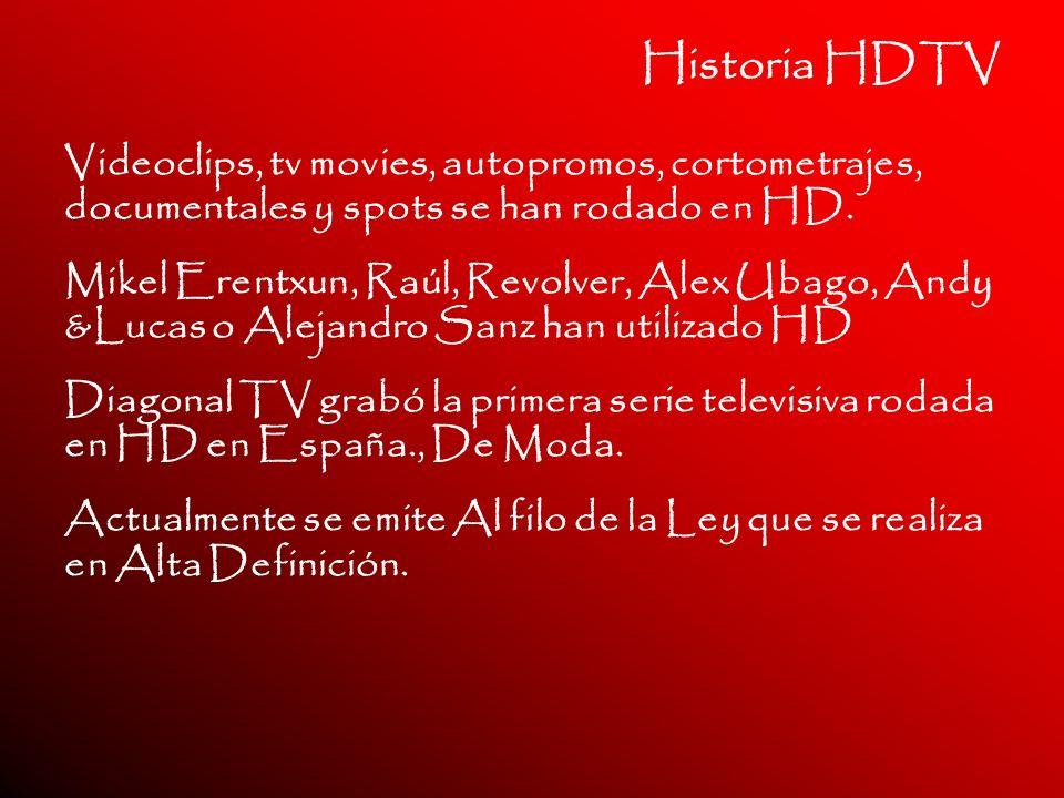 Historia HDTV Videoclips, tv movies, autopromos, cortometrajes, documentales y spots se han rodado en HD. Mikel Erentxun, Raúl, Revolver, Alex Ubago,