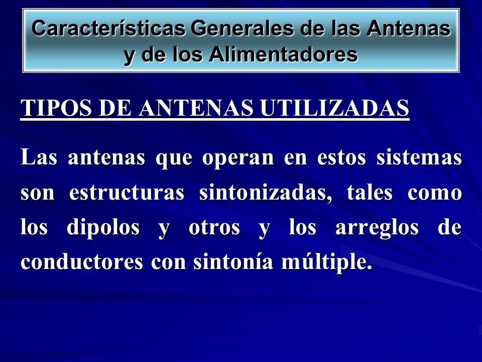 TIPOS DE ANTENAS UTILIZADAS Las antenas que operan en estos sistemas son estructuras sintonizadas, tales como los dipolos y otros y los arreglos de co