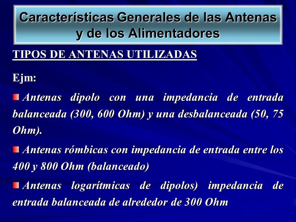 TIPOS DE ANTENAS UTILIZADAS Ejm: Antenas dipolo con una impedancia de entrada balanceada (300, 600 Ohm) y una desbalanceada (50, 75 Ohm). Antenas dipo