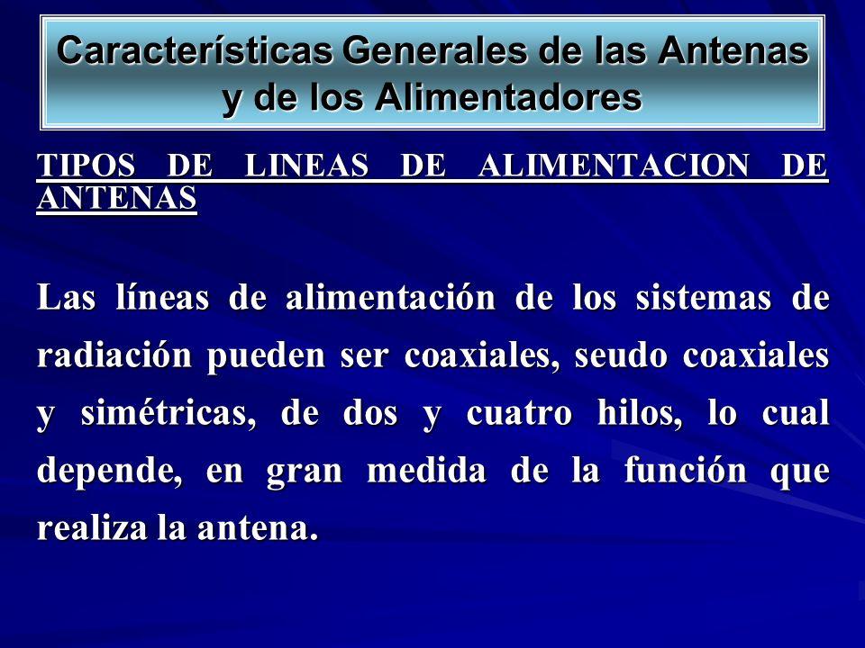 TIPOS DE LINEAS DE ALIMENTACION DE ANTENAS Las líneas de alimentación de los sistemas de radiación pueden ser coaxiales, seudo coaxiales y simétricas,