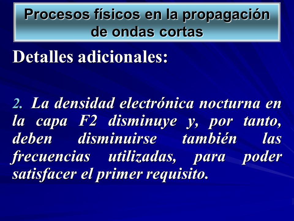 Detalles adicionales: 2. La densidad electrónica nocturna en la capa F2 disminuye y, por tanto, deben disminuirse también las frecuencias utilizadas,
