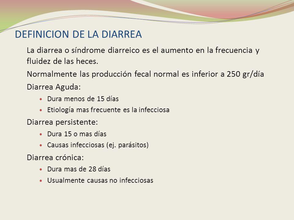 DEFINICION DE LA DIARREA La diarrea o síndrome diarreico es el aumento en la frecuencia y fluidez de las heces. Normalmente las producción fecal norma