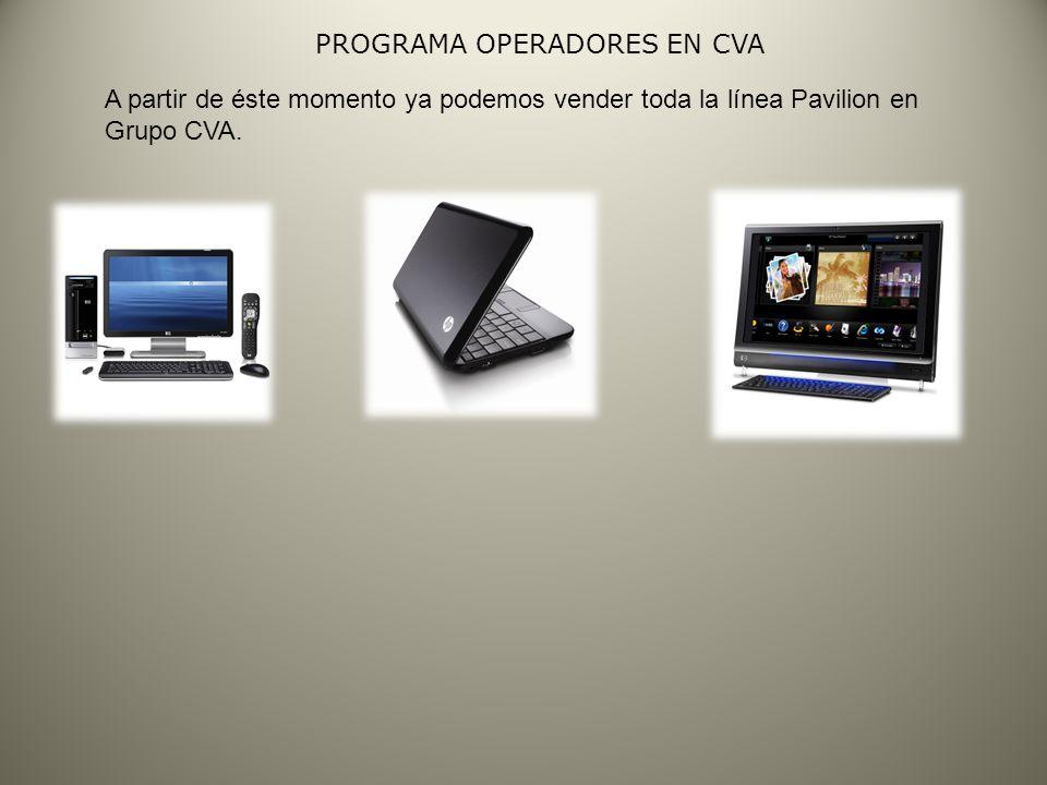 PROGRAMA OPERADORES EN CVA A partir de éste momento ya podemos vender toda la línea Pavilion en Grupo CVA.