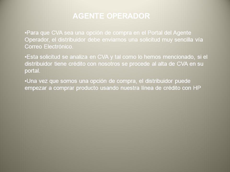 AGENTE OPERADOR Para que CVA sea una opción de compra en el Portal del Agente Operador, el distribuidor debe enviarnos una solicitud muy sencilla vía