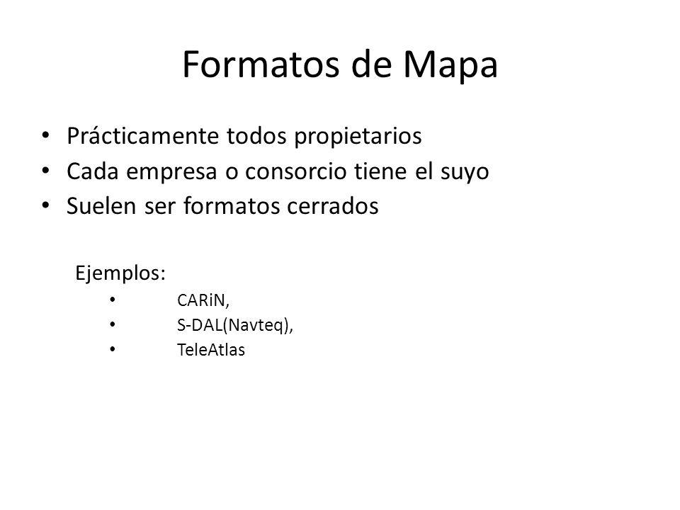 Formatos de Mapa Prácticamente todos propietarios Cada empresa o consorcio tiene el suyo Suelen ser formatos cerrados Ejemplos: CARiN, S-DAL(Navteq),