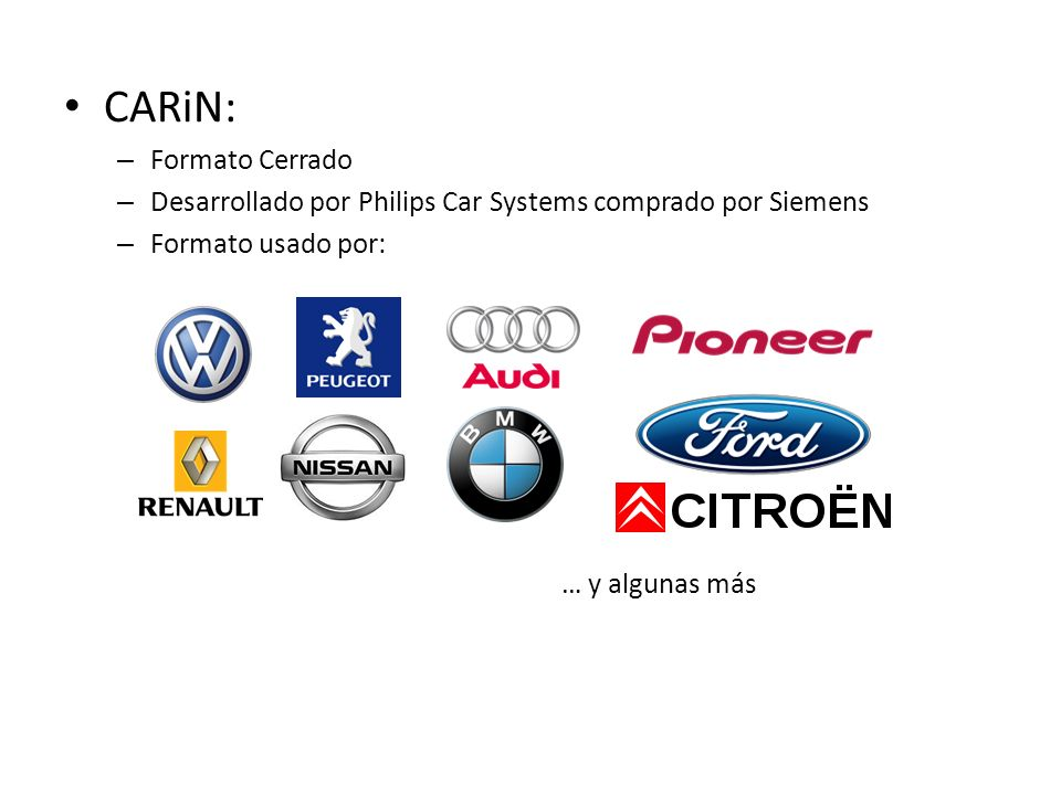 CARiN: – Formato Cerrado – Desarrollado por Philips Car Systems comprado por Siemens – Formato usado por: … y algunas más