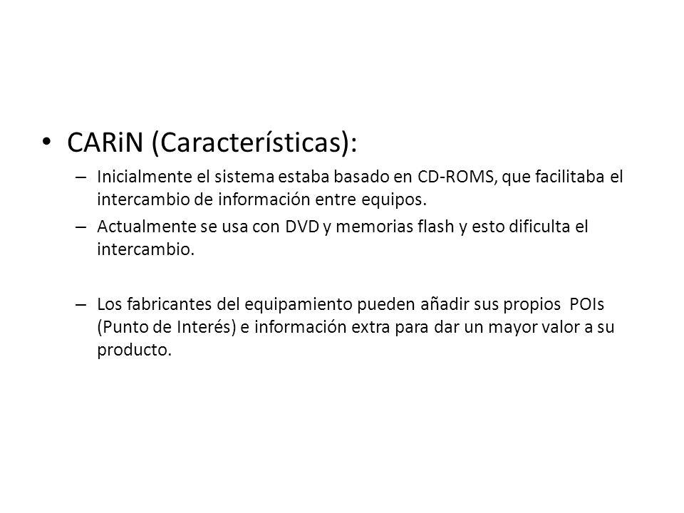 CARiN (Características): – Inicialmente el sistema estaba basado en CD-ROMS, que facilitaba el intercambio de información entre equipos. – Actualmente
