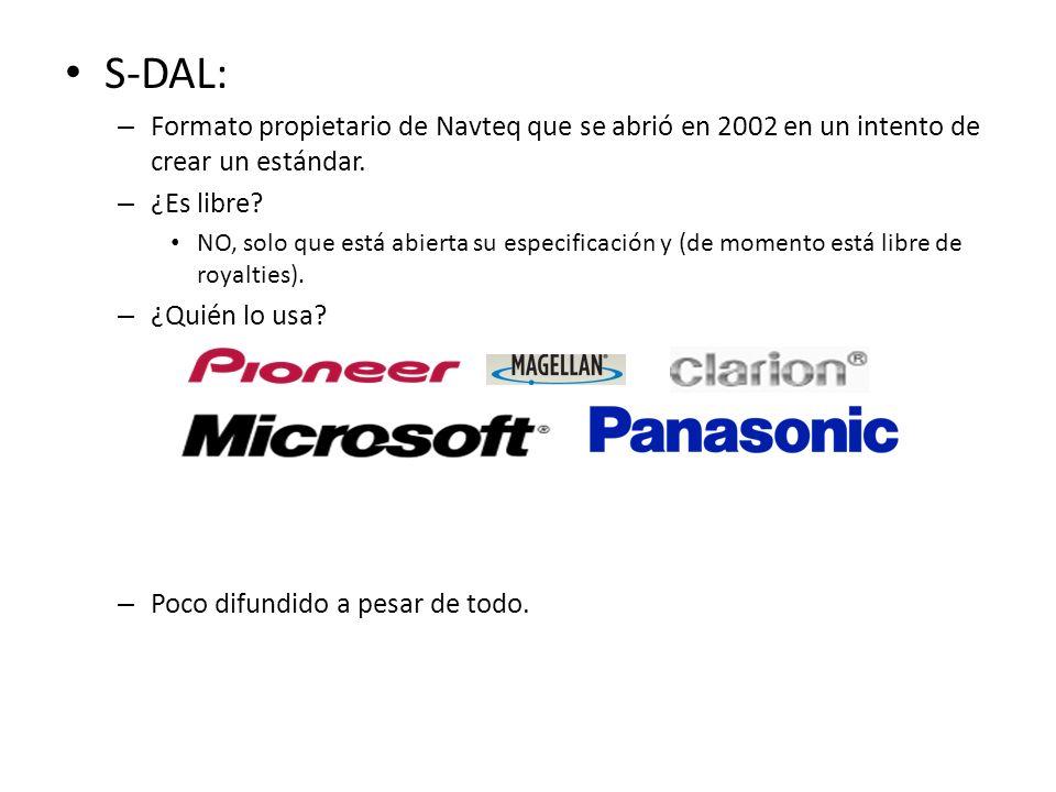 S-DAL: – Formato propietario de Navteq que se abrió en 2002 en un intento de crear un estándar. – ¿Es libre? NO, solo que está abierta su especificaci