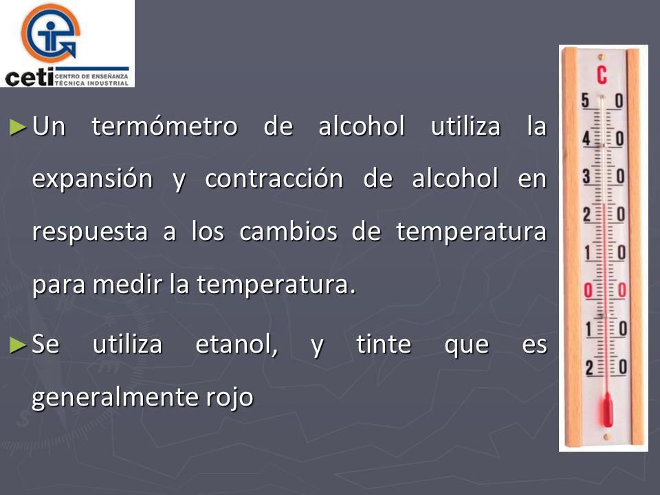 Un termómetro de alcohol utiliza la expansión y contracción de alcohol en respuesta a los cambios de temperatura para medir la temperatura.