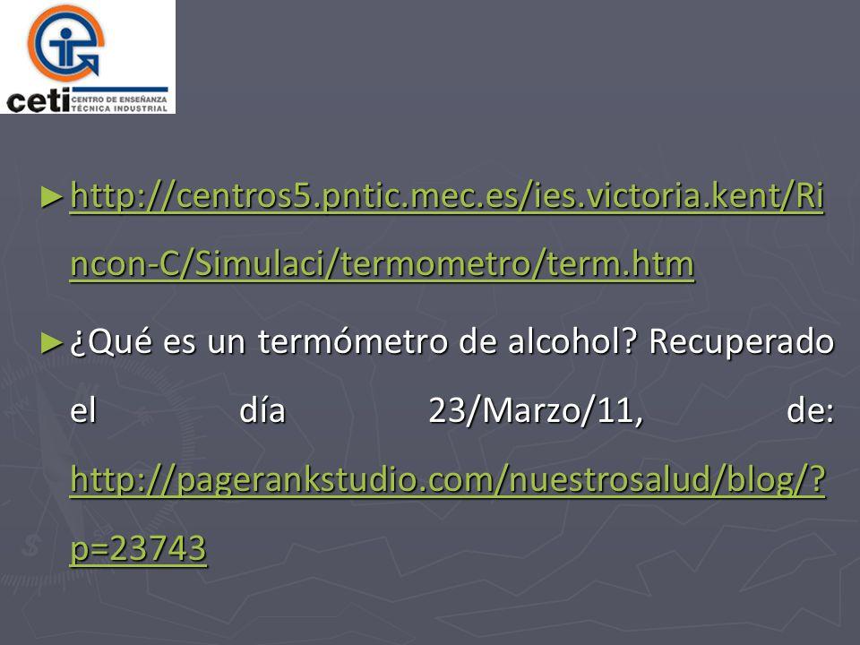 http://centros5.pntic.mec.es/ies.victoria.kent/Ri ncon-C/Simulaci/termometro/term.htm http://centros5.pntic.mec.es/ies.victoria.kent/Ri ncon-C/Simulac