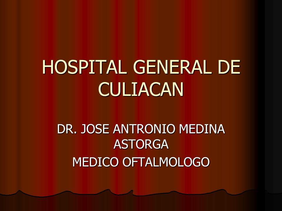 HOSPITAL GENERAL DE CULIACAN DR. JOSE ANTRONIO MEDINA ASTORGA MEDICO OFTALMOLOGO