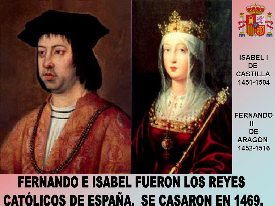 ISABEL I DECASTILLA1451-1504FERNANDOIIDEARAGÓN1452-1516
