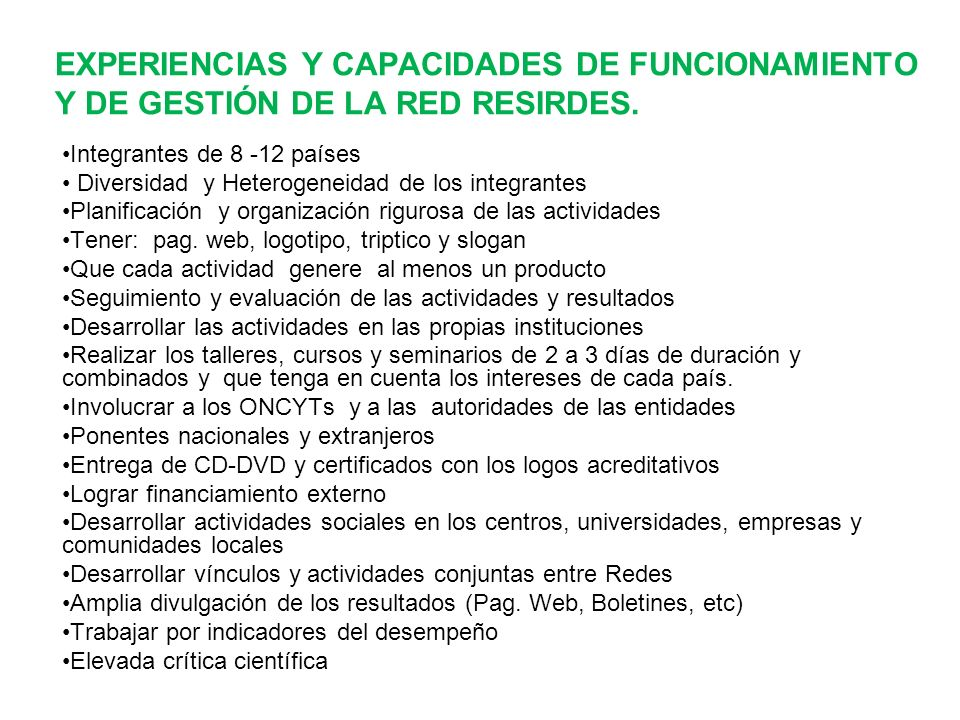 EXPERIENCIAS Y CAPACIDADES DE FUNCIONAMIENTO Y DE GESTIÓN DE LA RED RESIRDES. Integrantes de 8 -12 países Diversidad y Heterogeneidad de los integrant