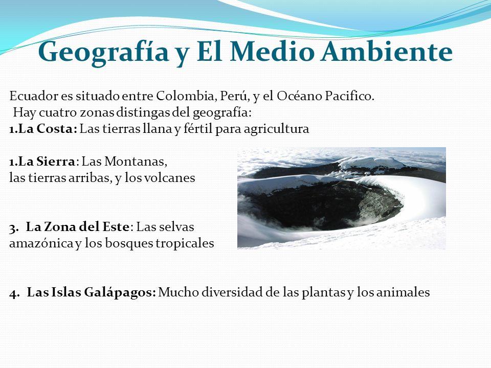 Geografía y El Medio Ambiente Ecuador es situado entre Colombia, Perú, y el Océano Pacifico. Hay cuatro zonas distingas del geografía: 1.La Costa: Las