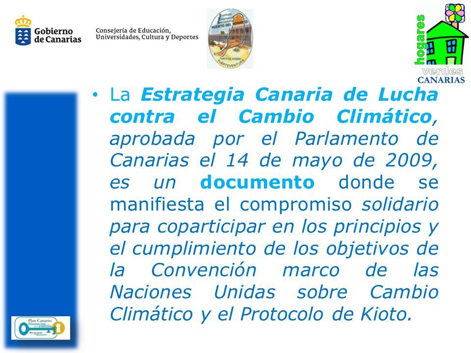 La Estrategia Canaria de Lucha contra el Cambio Climático, aprobada por el Parlamento de Canarias el 14 de mayo de 2009, es un documento donde se manifiesta el compromiso solidario para coparticipar en los principios y el cumplimiento de los objetivos de la Convención marco de las Naciones Unidas sobre Cambio Climático y el Protocolo de Kioto.